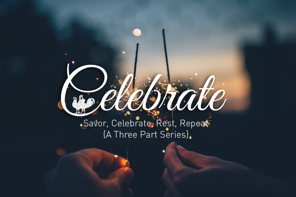 Celebrate: 2nd blog in a 3-part series Savor, Celebrate, Rest, Repeat.