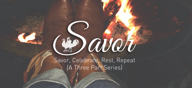 Savor: a 3-part blog series on Savoring, Celebrating and Resting