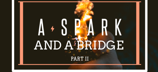 A Spark & A Bridge Part 2