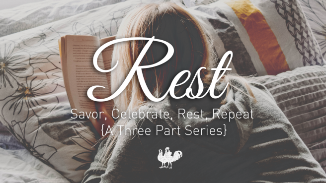 Rest: A 3-part blog series on Savor, Celebrate, Rest, Repeat